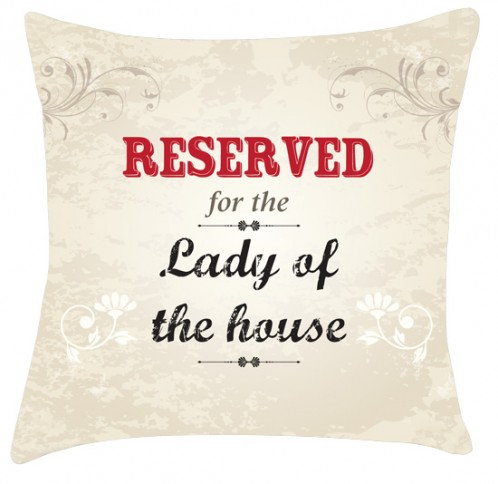 Reserved for the lady of the house cushion