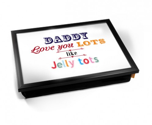 Daddy i love you lots like jelly tots lap tray