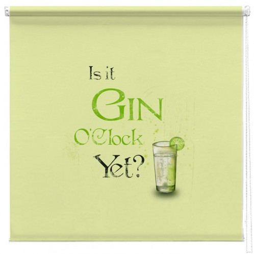 Is it Gin O'Clcok yet quote printed blind