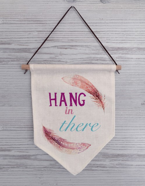 Hang in there linen flag sign