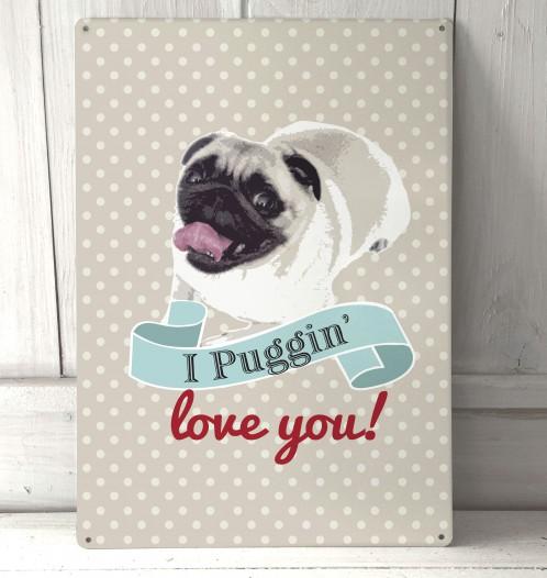 I Puggin Love you pug metal sign
