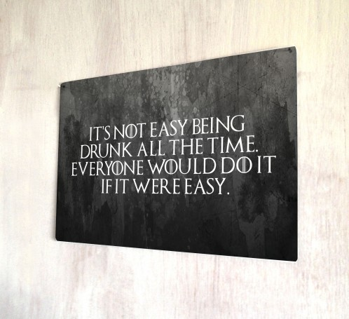It's not east being drink, game of thrones metal sign