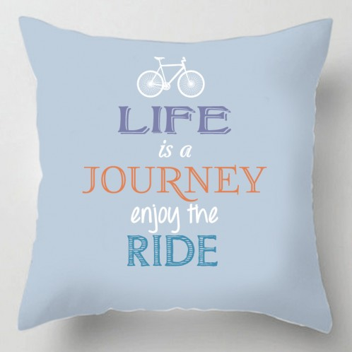 Life is a journey enjoy the ride quote cushion