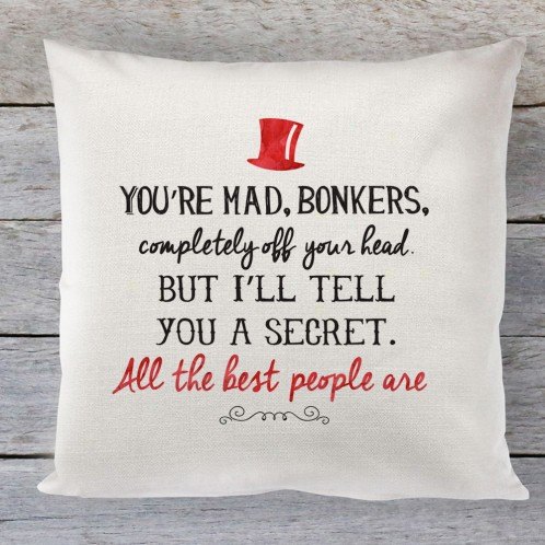 You're Mad, Bonkers, quote linen cushion
