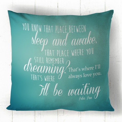 Sleep and awake peter pan quote cushion