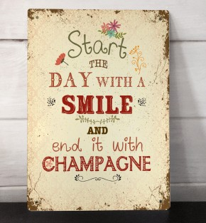 Start the day with a smile and end it with Champagne quote vintage retro metal sign