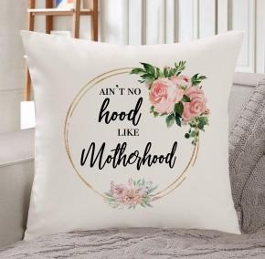 Ain't no hood like Motherhood cushion