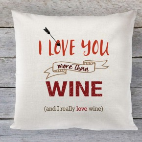 I Love you more than Wine quote Linen cushion