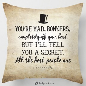 You're Mad, Bonkers quote cushion