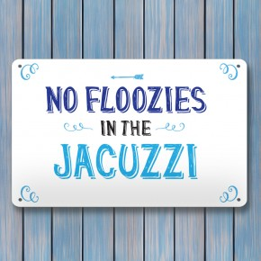 No Floozies in the Jacuzzi Hot tub aluminium A4 metal sign wall art