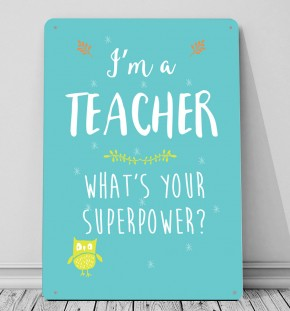 I'm  Teacher whats your superpower metal sign wall art
