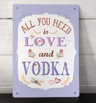 All you need is Love and Vodka metal sign