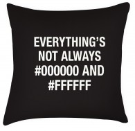 Everythings not always #000000 and #ffffff cushion