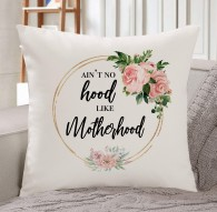 Ain't no hood like Motherhood cushion