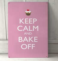 Keep Calm and Bake off metal sign