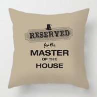reserved for the master of the house cushion