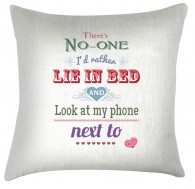 There's no-one Id rather lie in bed looking at my phone with valentine cushion