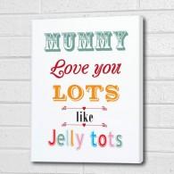 mummy I love you lots like jelly tots canvasgift