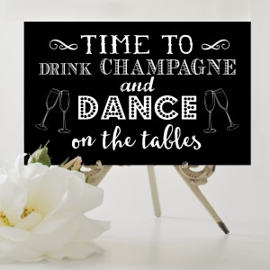 Time to drink champagne and dance on the tables wedding sign