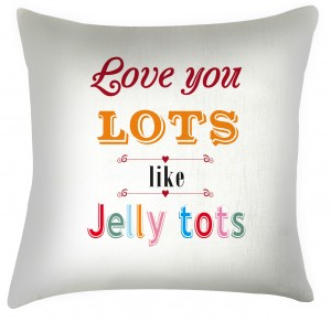 Love you lots like Jelly tots cushion