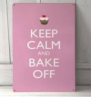 Keep Calm and Bake off metal sign