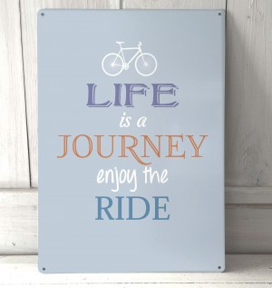 Life's a journey quote metal sign