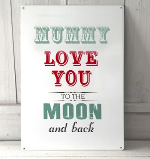 Mummy I love you to the Moon metal sign