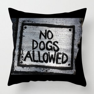 No dogs allowed cushion
