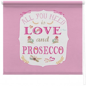 All you need is Love and Prosecco printed blind