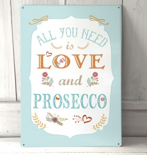 All you need is Love and Prosecco metal sign