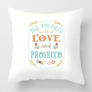 All you need is love and prosecco quote cushion