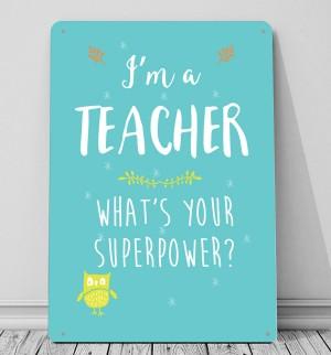 I'm a Teacher whats your superpower metal sign wall art