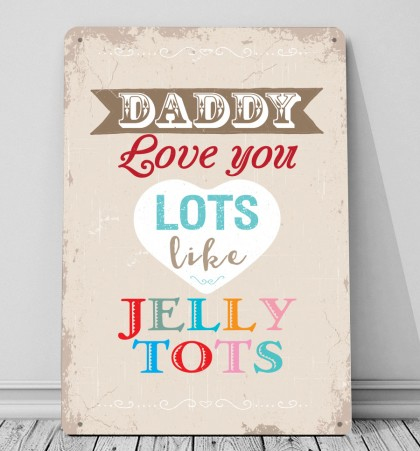 Daddy I love you lots like Jelly tots metal sign