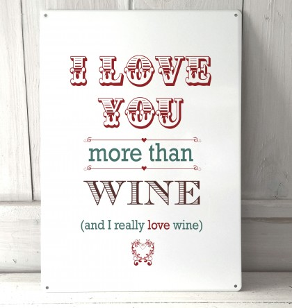 I Love you more than Wine metal sign