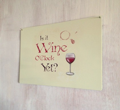 Is it Wine O'Clock yet Metal Sign