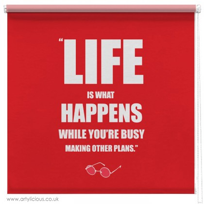 Life is what happens quote printed blind
