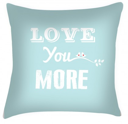 Love you more quote cushion