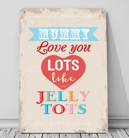 Mummy love you lots like Jelly tots metal sign