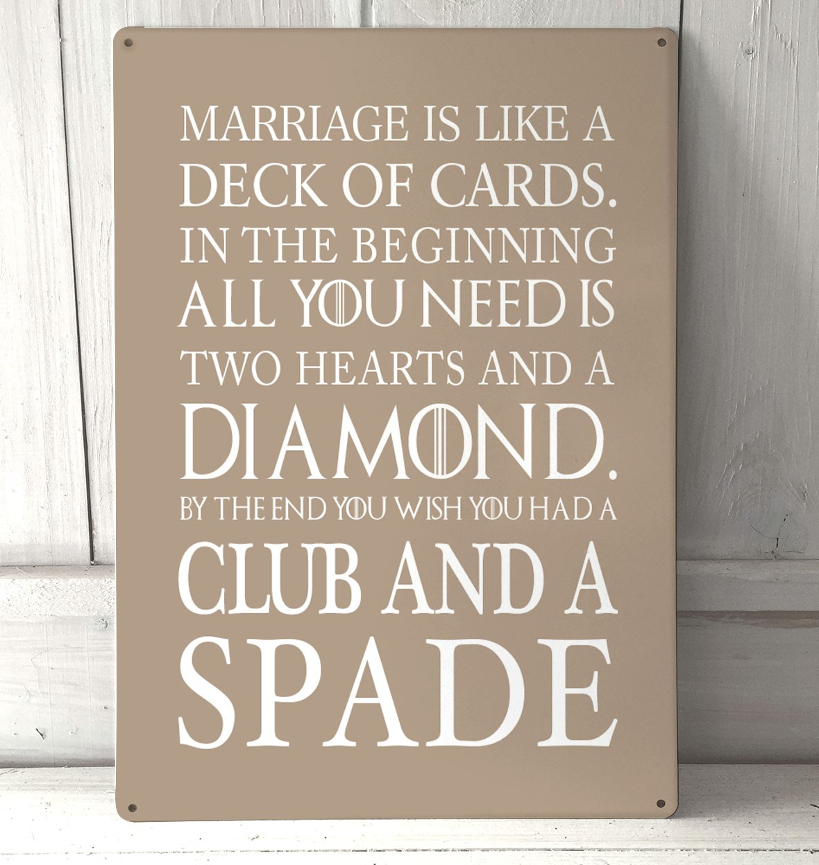 Marriage Is Like A Deck Of Cards Funny Quote Metal Sign