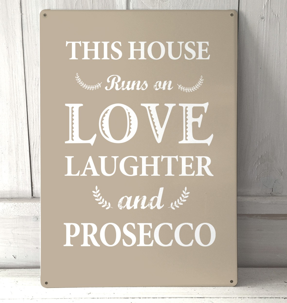 This House Runs On Love Laughter And Prosecco Metal Sign