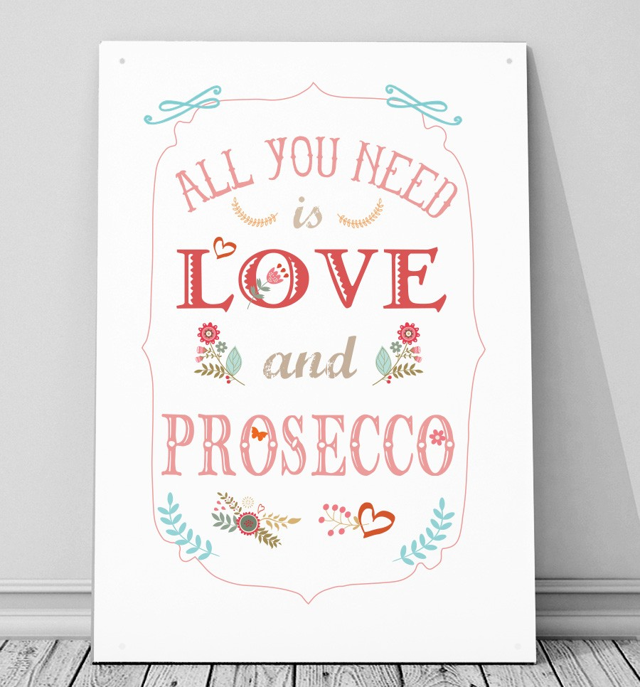 Love Quote Signs All You Need Is Love And Prosecco Metal Sign